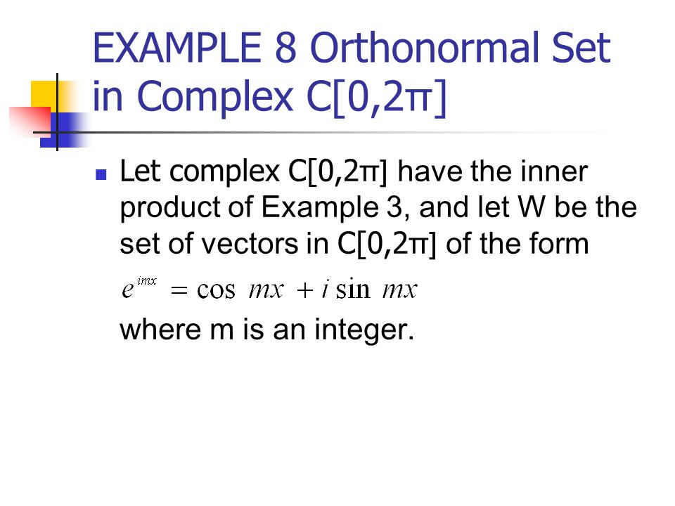 EXAMPLE 8 Orthonormal Set in Complex C[0,2π]